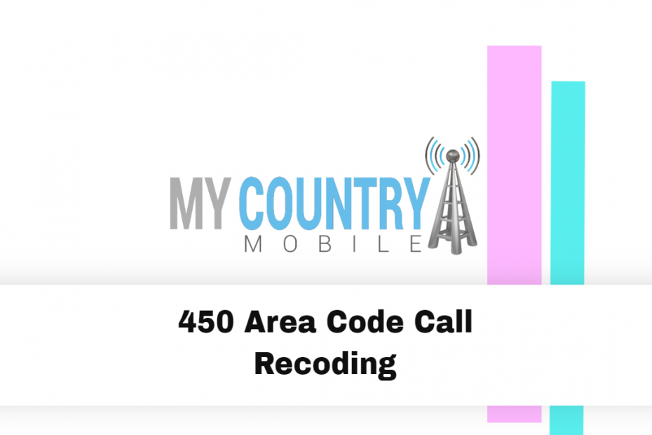 450 Area Code Call Recoding - My Country Mobile