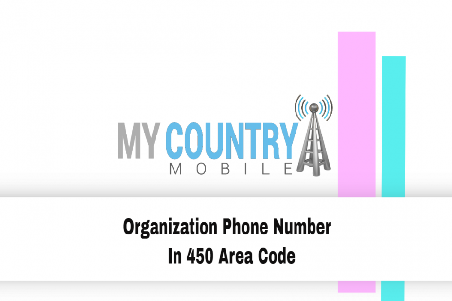 Organization Phone Number In 450 Area Code - My Country Mobile
